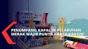 ASDP Pelabuhan Merak Wajibkan Para Penumpang Kapal Tunjukan Sertifikat Vaksin